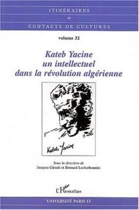 Itinéraires et contacts de cultures Volume 32/2002 : Kateb Yacine, un intellectuel dans la révolution algérienne