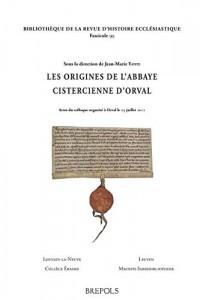 Origines de l'abbaye cistercienne d'Orval : Actes du colloque organisé à Orval le 23 juillet 2011