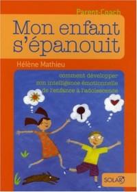 Mon enfant s'épanouit : Comment développer son intelligence émotionnelle de l'enfance à l'adolescence