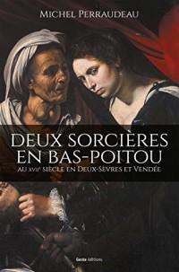 Deux sorcières en Bas-Poitou au XVIIe siècle en Deux-Sèvres et Vendée