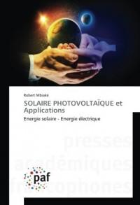 SOLAIRE PHOTOVOLTAÏQUE et Applications: Energie solaire - Energie électrique