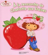 A la rencontre de Charlotte aux fraises