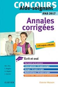 Concours Aide-soignant - Annales corrigées - IFAS 2017: Ecrit et Oral