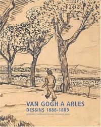 Van Gogh à Arles : Dessins 1888-1889