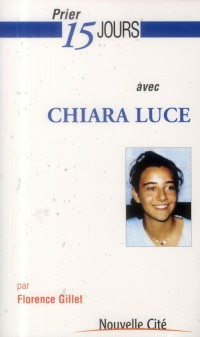 Prier 15 Jours avec Chiara Luce
