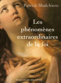 Les phénomènes extraordinaires de la foi