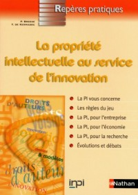La propriete intellectuelle au service de l'innovation - Collection Repères pratiques