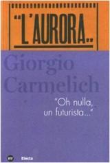Giorgio Carmelich. «Oh nulla, un futurista...»