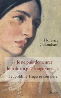 Je ne puis démeurer loin de toi plus longtemps... : Léopoldine Hugo et son père