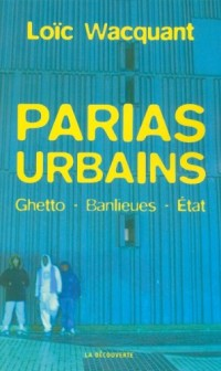 Parias urbains : Ghettos, banlieues, Etats