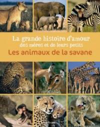 Les animaux de la savane : La grande histoire d'amour des mères et de leurs petits