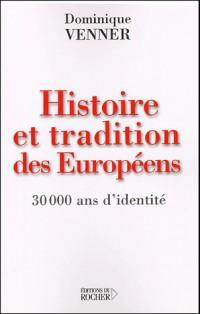 Histoire et Tradition des Européens : 30000 ans d'identité