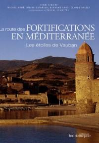 La route des fortifications en Méditerranée : Les étoiles de Vauban