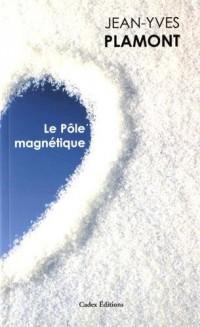 Le pôle magnétique : Suivi de Tout feu tout glace et Ecran de neige