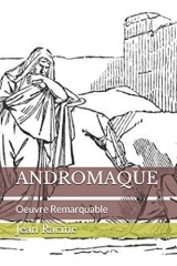 ANDROMAQUE: Oeuvre Remarquable