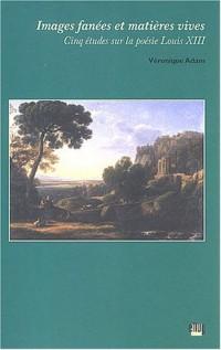 Images fanées et matières vives : Cinq études sur la poésie Louis XIII