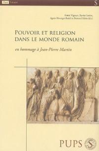 Pouvoir et religion dans le monde romain, en hommage à Jean-Pierre Martin