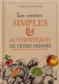 Les recettes simples & authentiques de Frère Isidore : Cuisine de monastère