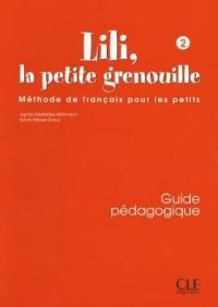 Lili, la petite grenouille 2 : Guide pédagogique, méthode de français pour les petits