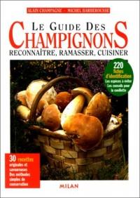 Le Guide des champignons : Reconnaître, ramasser, cuisiner