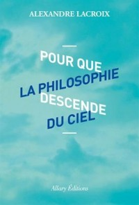 Pour que la philosophie descende du ciel