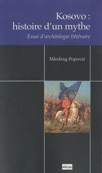 Kosovo : Histoire d'un mythe : Essai d'archéologie littéraire