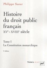 Histoire du droit public français XVe-XVIIIe siècle : Tome 1, La Constitution monarchique