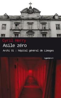 Asile Zéro Archi 01 : Hôpital General de Limoges Coll. Geste Noir