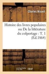 Histoire des Livres Populaires  T1  ed 1864
