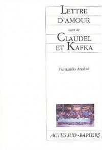 Lettre d'amour suivi de Claudel et Kafka : Comme un supplice chinois