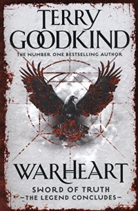 Warheart : Richard and Kahlan 4. The Conclusion of Sword of Truth