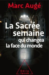 La sacrée semaine: qui changea la face du monde