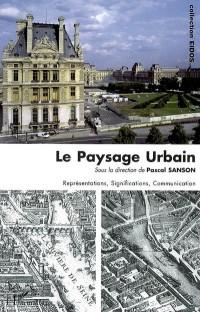 Le paysage urbain : Représentations, Significations, Communication
