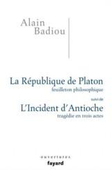 La République de Platon, feuilleton philosophique : Suivi de L'incident d'Antioche, tragédie en 3 actes