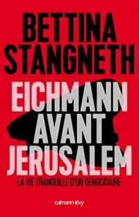 Eichmann avant Jerusalem : La Vie tranquille d'un génocidaire