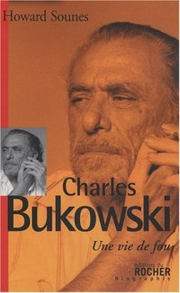 Charles Bukowski : Une vie de fou