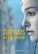 Star Wars, une saga, un mythe, un univers