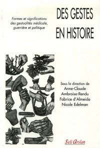 Des gestes en histoire : Formes et significations des gestualités médicale, guerrière et politique
