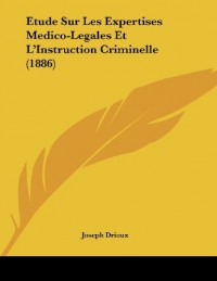 Etude Sur Les Expertises Medico-Legales Et L'Instruction Criminelle (1886)
