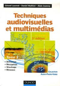 Techniques audiovisuelles et multimédias : Tome 2 : Diffusion, réception, stockage, réseaux
