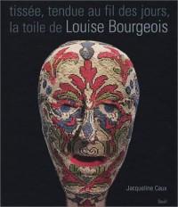 Tissée, tendue au fil des jours, la toile de Louise Bourgeois
