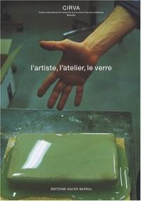 L'artiste, l'atelier, le verre : CIRVA