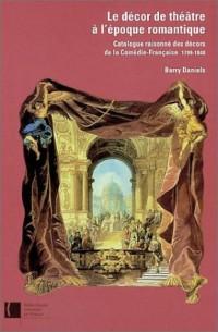 Le Décor de théâtre à l'époque romantique : Catalogue raisonné des décors de la Comédie-Française, 1799-1848
