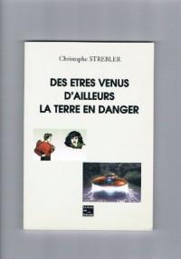 Des Etres Venus d'Ailleurs - la Terre en Danger