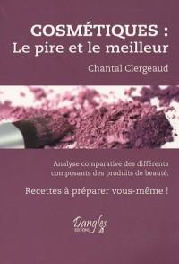 Cosmétiques : Le pire et le meilleur : Analyse comparative des différents composants des produits de beauté. Recettes à préparer vous-même !