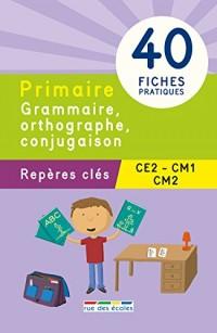 Repères clés : Primaire Grammaire, Orthographe, Conjugaison (CE2, CM1, CM2)