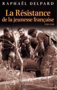 La Résistance de la jeunesse française : 1940-1944