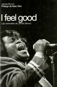 I Feel Good: Las memorias de James Brown / Memories of James Brown
