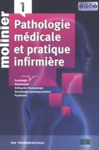 Molinier Pathologie médicale et pratique infirmière : Tome 1, Cardiologie, pneumologie, orthopédie-rhumatologie, gérontologie-gérontopsychiatrie, psychiatrie