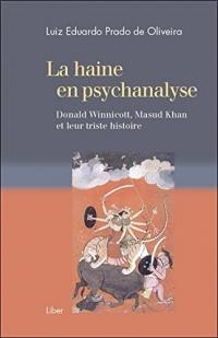 La haine en psychanalyse - Donald Winnicott, Masud Khan et leur triste histoire